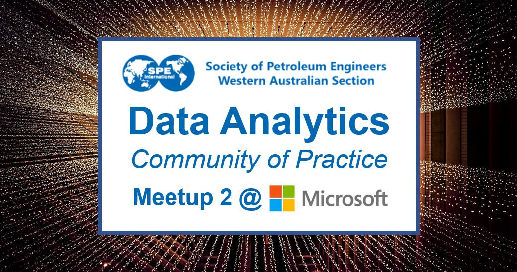 SPE WA Data Analytics CoP – Meetup 2 @ MICROSOFT
